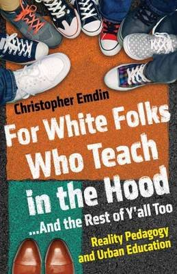 For White Folks Who Teach In The Hood... And The Rest Of Y'all Too (Hardcover): Christopher Emdin
