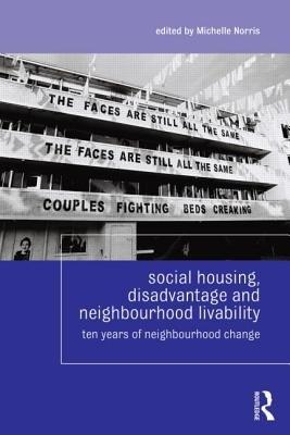 Social Housing, Disadvantage, and Neighbourhood Liveability - Ten Years of Change in Social Housing Neighbourhoods (Paperback,...