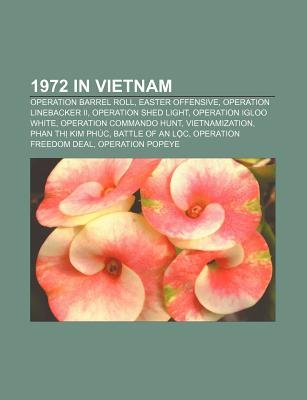 1972 in Vietnam - Operation Barrel Roll, Easter Offensive, Operation Linebacker II, Operation Shed Light, Operation Igloo White...