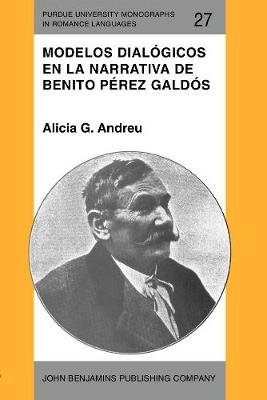 Modelos Dialogicos en la Narrativa de Benito Perez Galdos (Spanish, Paperback): Alicia G Andreu