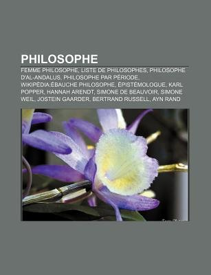 Philosophe - Femme Philosophe, Liste de Philosophes, Philosophe D'Al-Andalus, Philosophe Par Periode, Wikipedia: Ebauche...