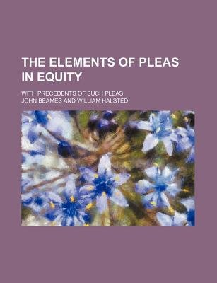 The Elements of Pleas in Equity; With Precedents of Such Pleas (Paperback): John Beames