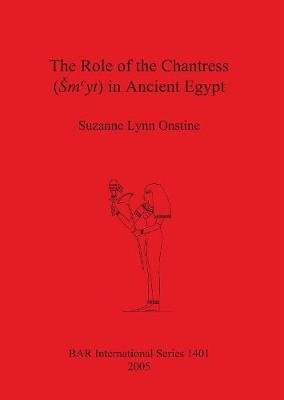 The Role of the Chantress (Smyt) in Ancient Egypt (Paperback): Suzanne Lynn Onstine