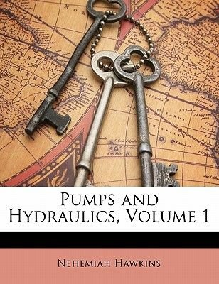 Pumps and Hydraulics, Volume 1 (Paperback): Nehemiah Hawkins