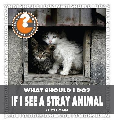 What Should I Do? If I See a Stray Animal (Hardcover): Wil Mara