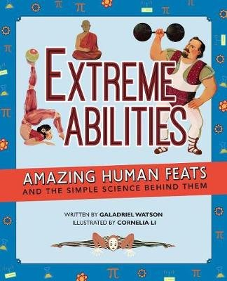 Extreme Abilities - Amazing Human Feats and the Simple Science Behind Them (Hardcover): Galadriel Watson