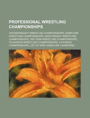 Professional Wrestling Championships - Cruiserweight Wrestling Championships, Hardcore Wrestling Championships (Paperback):...