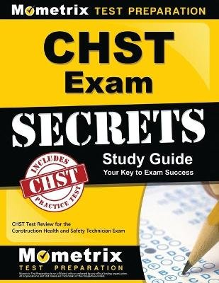 Chst Exam Secrets Study Guide - Chst Test Review for the Construction Health and Safety Technician Exam (Paperback): Chst Exam...