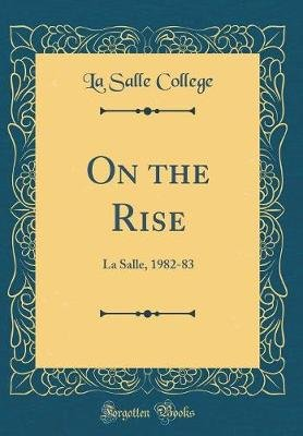 On the Rise - La Salle, 1982-83 (Classic Reprint) (Hardcover): La Salle College