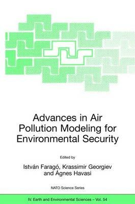 Advances in Air Pollution Modeling for Environmental Security - Proceedings of the NATO Advanced Research Workshop Advances in...