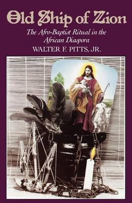 Old Ship of Zion: Afro-Baptist Ritual in the African Diaspora, The. Religion in America Series (Electronic book text): Walter...