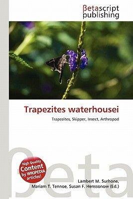 Trapezites Waterhousei (Paperback): Lambert M. Surhone, Mariam T. Tennoe, Susan F. Henssonow