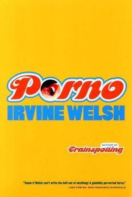 Porno (Paperback): Irvine Welsh