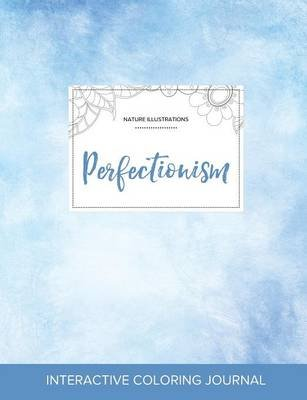 Adult Coloring Journal - Perfectionism (Nature Illustrations, Clear Skies) (Paperback): Courtney Wegner