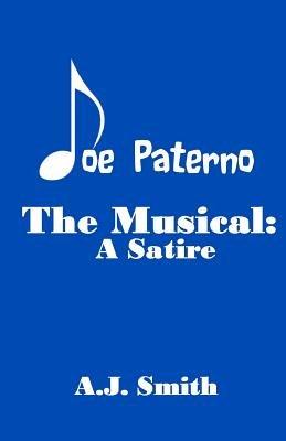 Joe Paterno the Musical - A Satire (Paperback): A.J. Smith