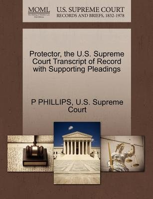 Protector, the U.S. Supreme Court Transcript of Record with Supporting Pleadings (Paperback): P. Phillips