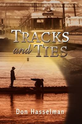 Tracks and Ties (Paperback): Don Hasselman
