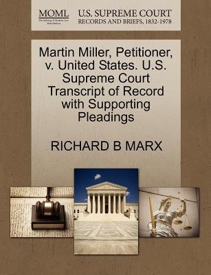 Martin Miller, Petitioner, V. United States. U.S. Supreme Court Transcript of Record with Supporting Pleadings (Paperback):...