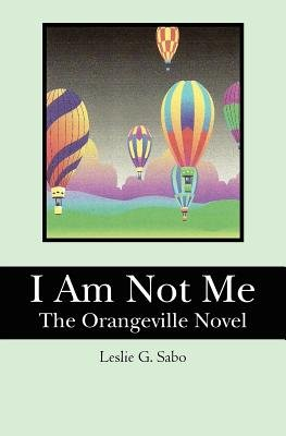 I Am Not Me - The Orangeville Novel (Paperback, New): Leslie G Sabo