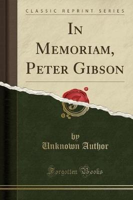 In Memoriam, Peter Gibson (Classic Reprint) (Paperback): unknownauthor