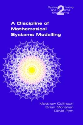 A Discipline of Mathematical Systems Modelling (Paperback): Matthew Collinson, Brian Monahan, David J. Pym