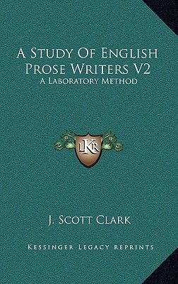 A Study of English Prose Writers V2 - A Laboratory Method (Hardcover): J. Scott Clark