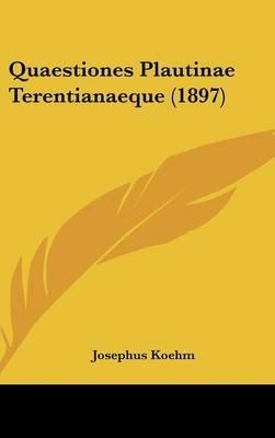 Quaestiones Plautinae Terentianaeque (1897) (English, Latin, Hardcover): Josephus Koehm