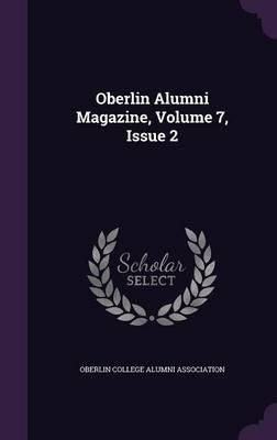 Oberlin Alumni Magazine, Volume 7, Issue 2 (Hardcover): Oberlin College Alumni Association
