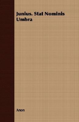Junius. Stat Nominis Umbra (Paperback): Anon