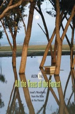 All the Trees of the Forest - Israel's Woodlands from the Bible to the Present (Hardcover): Alon Tal