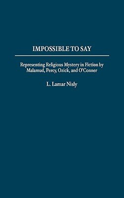 Impossible to Say - Representing Religious Mystery in Fiction by Malamud, Percy, Ozick and O'Connor (Hardcover, New): L....