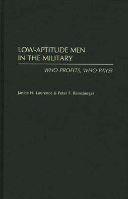 Low-Aptitude Men in the Military - Who Profits, Who Pays? (Hardcover, New): Janice H. Laurence, Peter F. Ramsberger