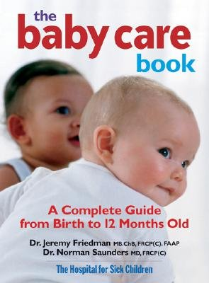 The Baby Care Book - A Complete Guide from Birth to 12 Months Old (Paperback): Jeremy Friedman, Norman Saunders