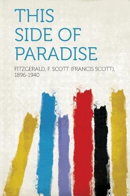 This Side of Paradise (Paperback): Fitzgerald F. Scott (Francis 1896-1940