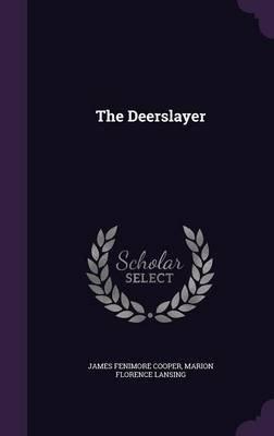 The Deerslayer (Hardcover): James Fenimore Cooper, Marion Florence Lansing