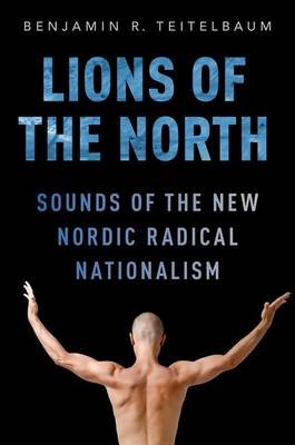 Lions of the North - Sounds of the New Nordic Radical Nationalism (Paperback): Benjamin R Teitelbaum
