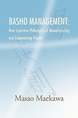 Basho Management - New Japanese Philosophy of Manufacturing and Empowerment (Hardcover): Masao Maekawa