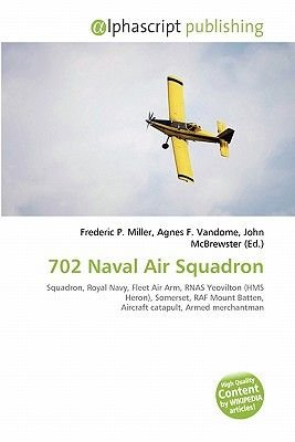 702 Naval Air Squadron (Paperback): Frederic P. Miller, Agnes F. Vandome, John McBrewster