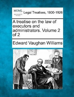 A Treatise on the Law of Executors and Administrators. Volume 2 of 2 (Paperback): Edward Vaughan Williams