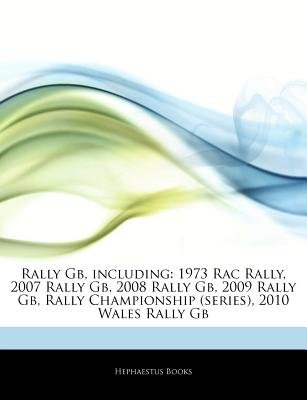 Articles on Rally GB, Including - 1973 Rac Rally, 2007 Rally GB, 2008 Rally GB, 2009 Rally GB, Rally Championship (Series),...