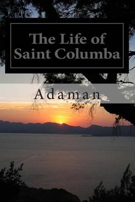 The Life of Saint Columba - The Beloved, the Peace Dove, Columcille (Paperback): Ruth Finnegan, Adamnan