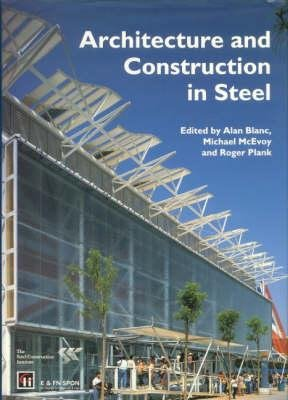 Architecture and Construction in Steel (Hardcover): Alan Blanc, Michael McEvoy, Roger Plank