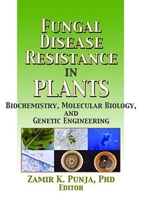 Fungal Disease Resistance in Plants - Biochemistry, Molecular Biology, and Genetic Engineering (Hardcover): Zamir Punja