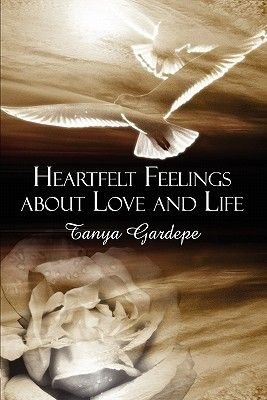 Heartfelt Feelings about Love and Life (Paperback): Tanya Gardepe