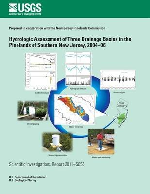 Hydrologic Assessment of Three Drainage Basins in the Pinelands of Southern New Jersey, 2004?06 (Paperback): Richard L Walker,...