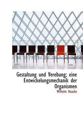 Gestaltung Und Verebung; Eine Entwickelungsmechanik Der Organismen (English, German, Hardcover): Wilhelm Haacke