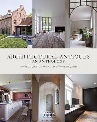 Architectural Antiques - An Anthology (English, French, Dutch, Hardcover): Wim Pauwels