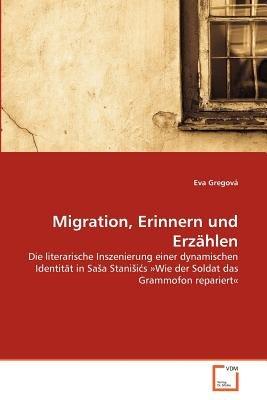 Migration, Erinnern Und Erzahlen (German, Paperback): Eva Gregova
