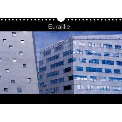 Euralille 2016 - Le Nouveau Quartier des Affaires, Euralille, et Ses Vues Inedites (French, Calendar): Bernard Delhalle