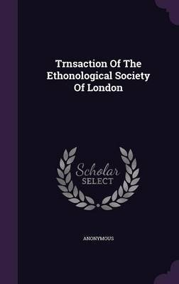 Trnsaction of the Ethonological Society of London (Hardcover): Anonymous